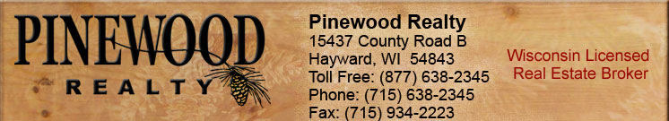 Pinewood Realty - 15437 County Road B, Hayward, Wisconsin 54843 \ Toll Free 877-638-2345 \ Phone 715-638-2345 \ Fax 715-934-2223