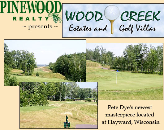 Pinewood Realty presents - Wood Creek Estates and Golf Villas - Pete Dye's new masterpiece located at Hayward, Wisconsin